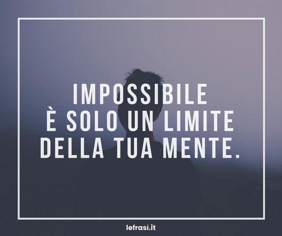 belle-frasi-motivazionali-impossibile-e-solo-un-limite-della-tua-mente